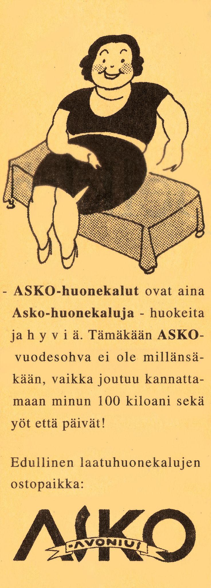 - Asko-huonekalut ovat aina Asko-huonekaluja - huokeita ja hyviä. Tämäkään Asko-vuodesohva ei ole millänsäkkään, vaikka joutuu kannattamaan minun 100 kiloani sekä yöt että päivät! - Vanha Askon lehtimainos 1930-luvulta.