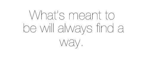 ♥: Sayings, Meant To Be, Quotes, What S Meant, Wisdom, Thought