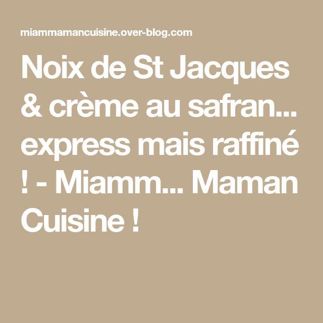 Noix de St Jacques & crème au safran... express mais raffiné ! - Miamm... Maman Cuisine !