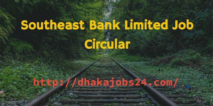 Southeast Bank Job Circular 2017 Southeast Bank Job title is Probationary Officer application deadline 15th February, 2017.