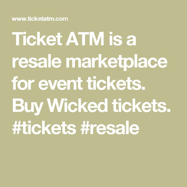 Ticket ATM is a resale marketplace for event tickets. Buy Wicked tickets. #tickets #resale
