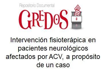 Trabajo de Fin de Grado, TFG. Acceso gratuito Repositorio Gredos. Intervención fisioterápica en pacientes neurológicos afectados por ACV, a propósito de un caso