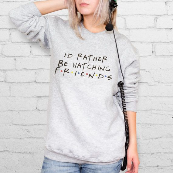 I Would Be Rather Watching FRIENDS TV Show Your TV Show Sweater Custom Sweatshirt Friends Apparel Warm Hoodie Funny Text Clothing  YPh036