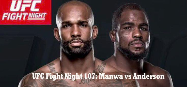UFC Fight Night 107 is the upcoming mixed martial arts event by the UFC. A light heavyweight bout between Jimi Manwa and Corey Anderson will headline.