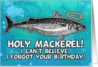 belated birthday - Holy Mackerel Card by Greeting Card Universe. $3.00. 5 x 7 inch premium quality folded paper greeting card. Birthday cards & photo Birthday cards from Greeting Card Universe will bring a smile to your loved ones' face. Make this birthday a memorable one by sending a custom card. Let Greeting Card Universe help you find the best birthday card this year. This paper card includes the following themes: corrie kuipers, holy mackerel, and fish humor...
