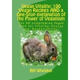 Vegan Vitality: 100 Vegan Recipes And A One-Stop Explanation Of The Power Of Veganism: The No Compromise Vegan Diet For Vitality, Energy And Sustainability! (Paperback)By R. H. Wheldon