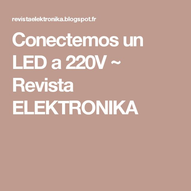 Conectemos un LED a 220V ~ Revista ELEKTRONIKA