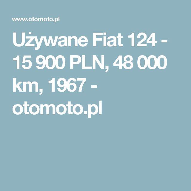 Używane Fiat 124 - 15 900 PLN, 48 000 km, 1967  - otomoto.pl