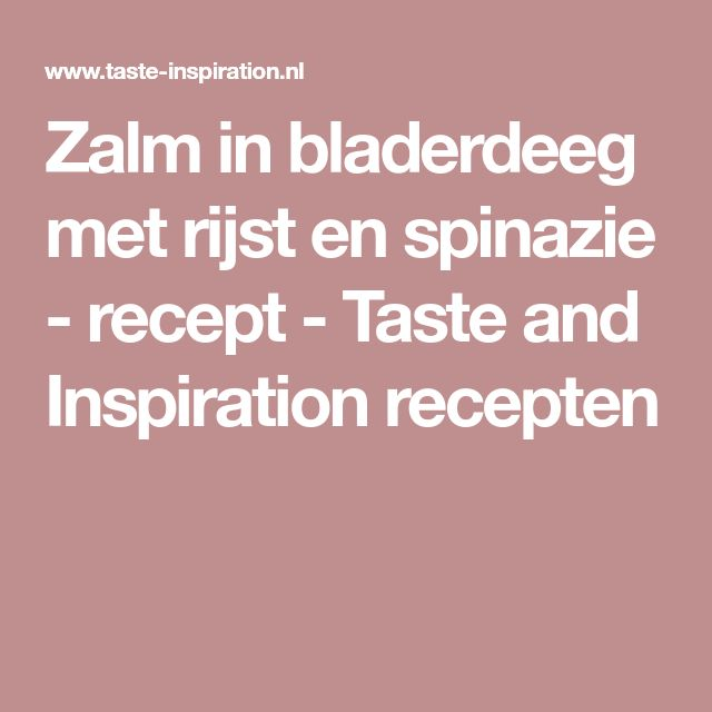 Zalm in bladerdeeg met rijst en spinazie - recept - Taste and Inspiration recepten