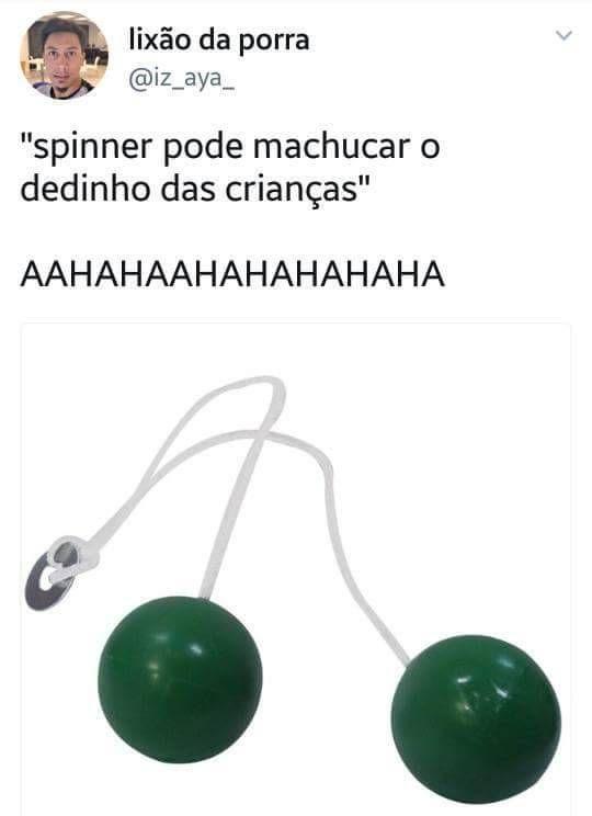 Spinner é fichinha! kkkkkk