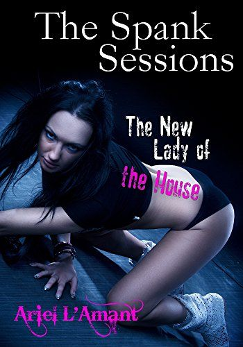 The Spank Sessions: The New Lady of the House by Ariel  L...