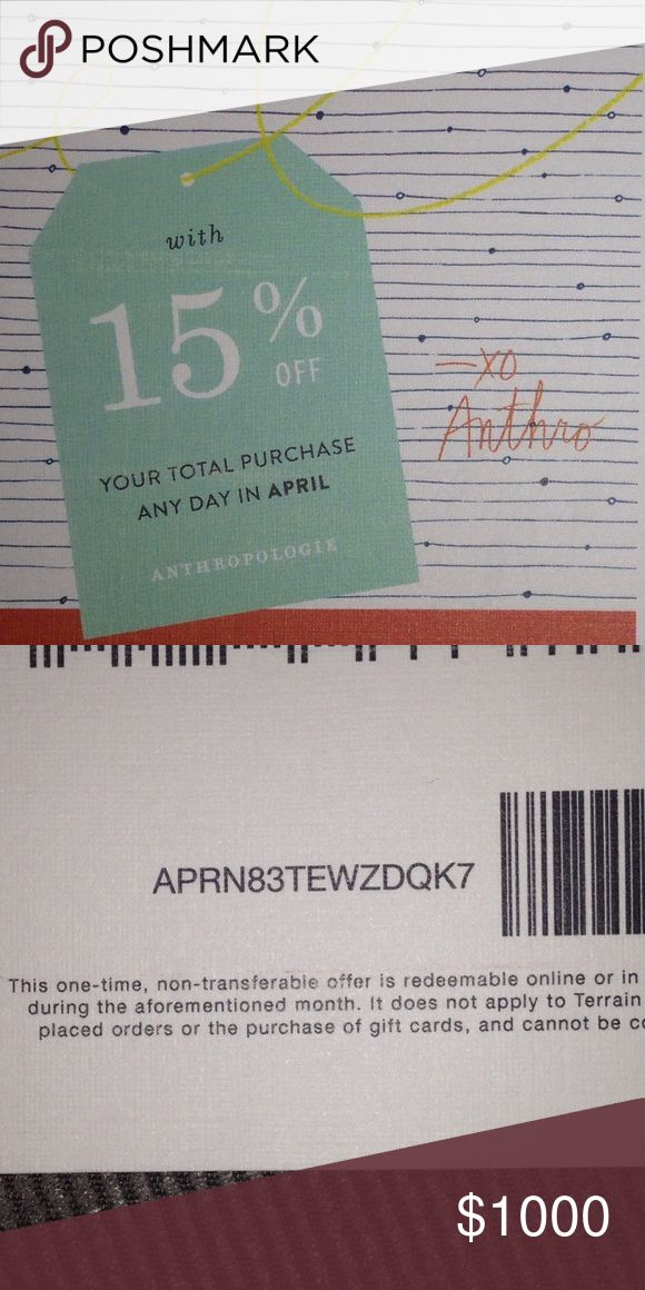 Anthropologie Coupon Code 15% Off Anthropologie Coupon Code 15% Off: APRN 83 TEW ZDQK 7.  This code is all through the month of April.   I got this card in the mail and almost tossed it, then I thought of all the Poshers who love Anthropologie. I added the spaces above for easy reading. Here's the full coupon code no spaces:  APRN83TEWZDQK7. Also, I don't know if the pic will scan but you can try. Enjoy!!! Other