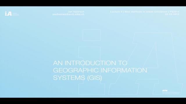 An introduction to geographic information systems (GIS) by Jan Halatsch at iA ETH Zurich