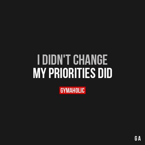 I Didn't Change. My priorities did.