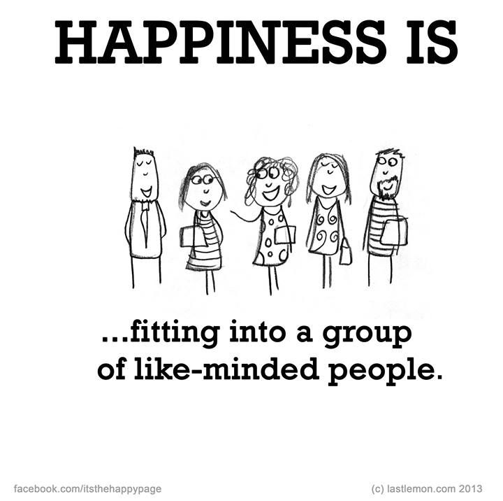 Happiness is.. fitting into a group of like-minded people