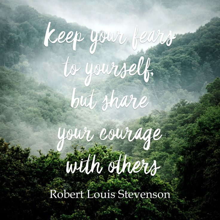 [Image] Keep your fears to yourself but share your courage with others  Robert Louis Stevenson https://i.redd.it/4a8j0stbjgbz.png