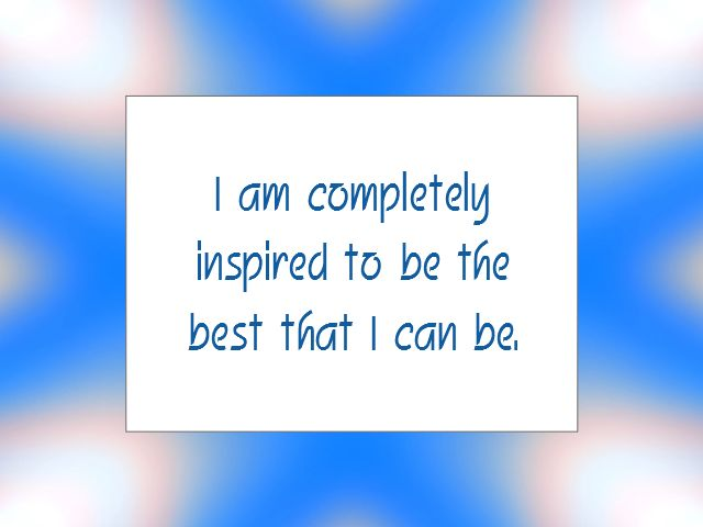 "Daily Affirmation for October 7, 2014 #affirmation #inspiration - ""I am completely inspired to be the best that I can be."""