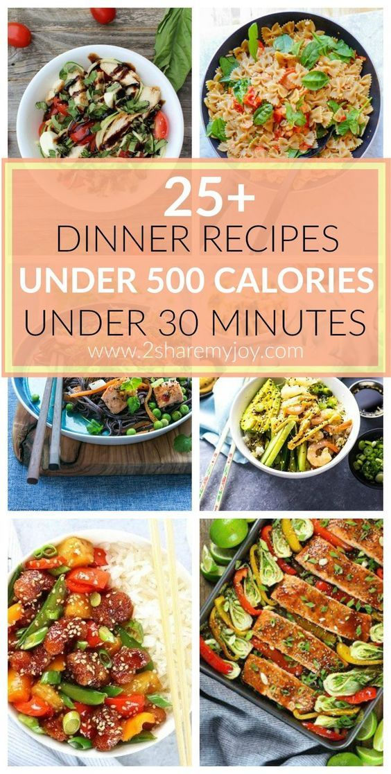 25 Dinner Recipes Under 500 Calories And Under 30 Minutes Quick