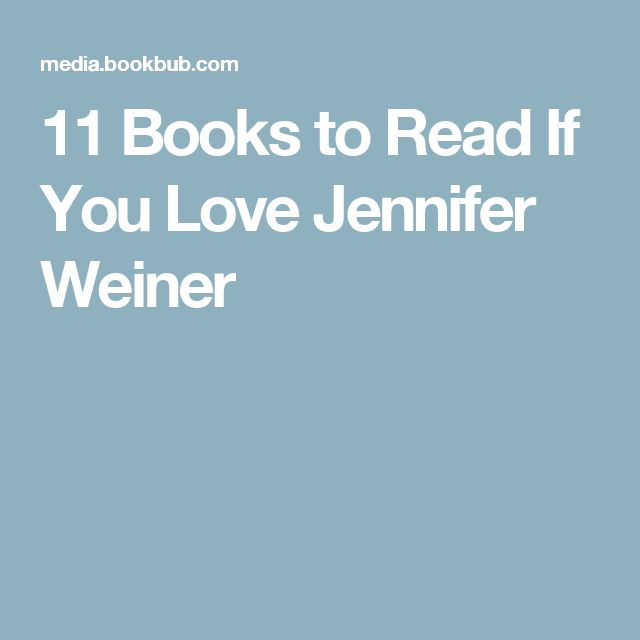 11 Books to Read If You Love Jennifer Weiner
