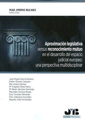 Aproximación legislativa versus reconocimiento mutuo en el desarrollo del espacio judicial europeo : una perspectiva multidisciplinar.    Bosch, 2016