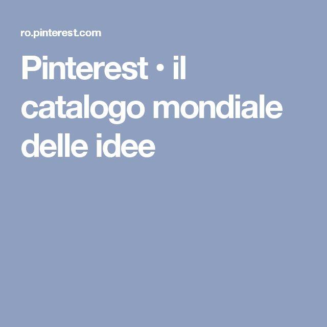 Pinterest • il catalogo mondiale delle idee