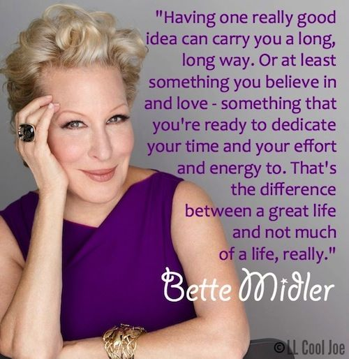 Bette Midler (Quote)                                                                                                                                                                                 More