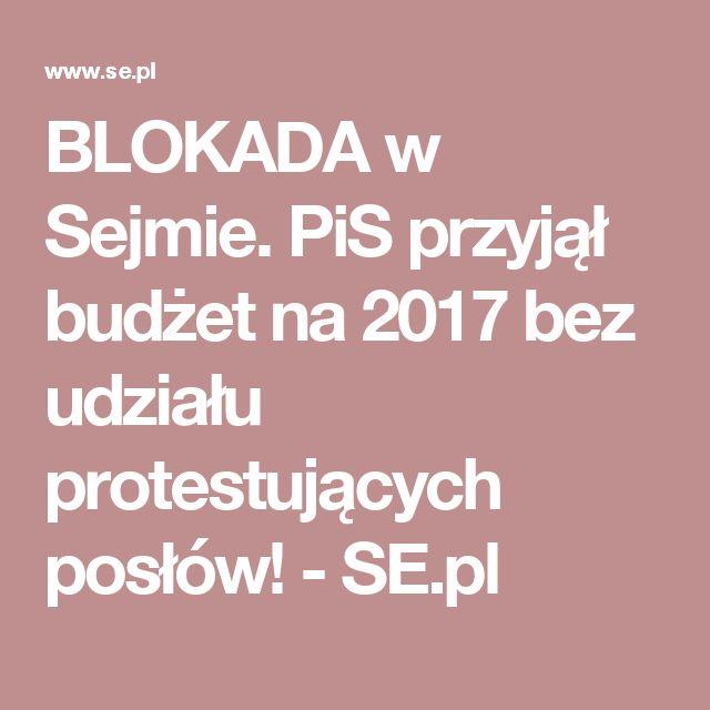 BLOKADA w Sejmie. PiS przyjął budżet na 2017 bez udziału protestujących posłów! - SE.pl