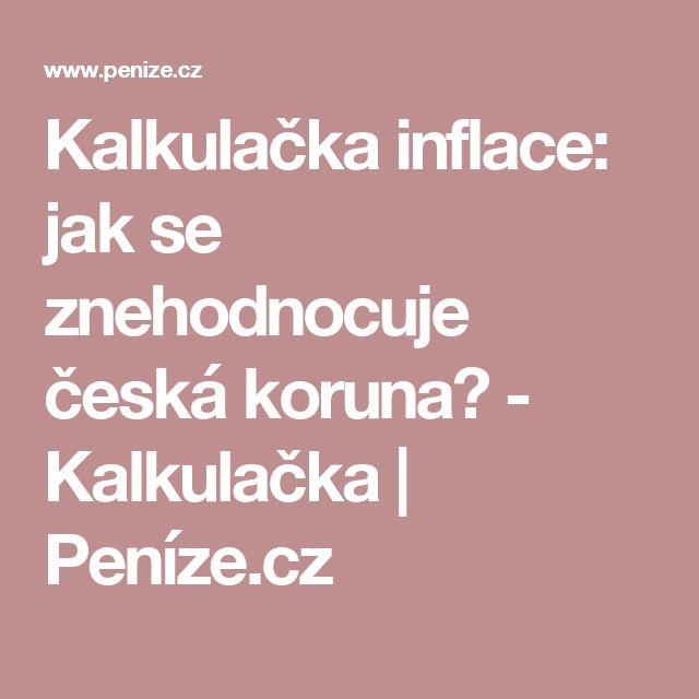Kalkulačka inflace: jak se znehodnocuje česká koruna? - Kalkulačka | Peníze.cz