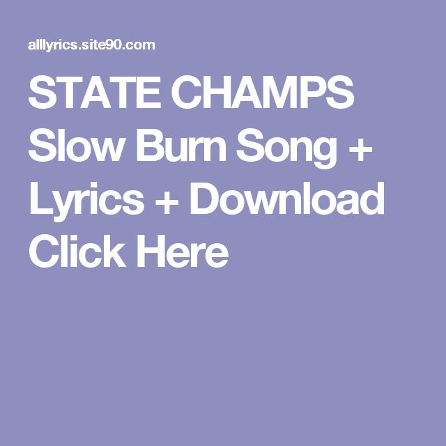 STATE CHAMPS Slow Burn Song + Lyrics + Download  Click Here