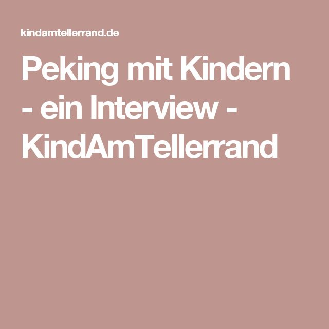 Peking mit Kindern - ein Interview - KindAmTellerrand