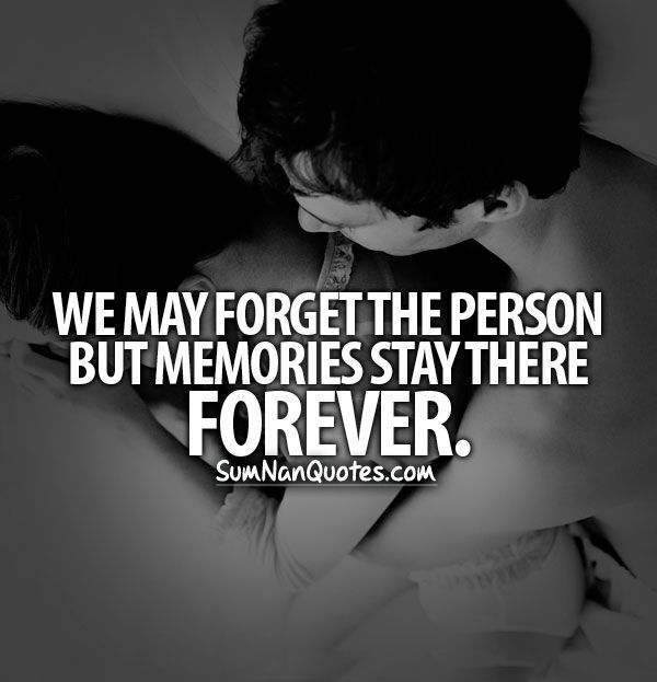 We may Forget the person but memories stay there forever .