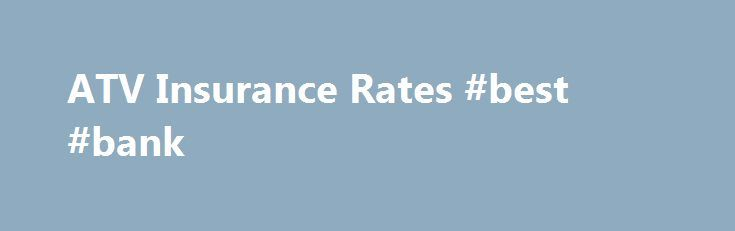 ATV Insurance Rates #best #bank http://insurance.remmont.com/atv-insurance-rates-best-bank/  #atv insurance # ATV Insurance ATV Insurance for AARP Members When it comes to property that is as specialized as an all terrain vehicle (ATV), you need customized ATV insurance protection. The Hartford offers benefits tailored to your specific ATV insurance needs, along with excellent coverage and money-saving discounts. Lifetime Renewability No need to worry […]The post ATV Insurance Rates #best…