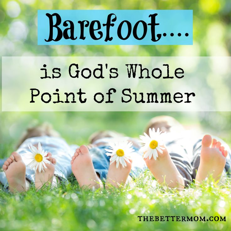 Barefoot is God's Whole Point of Summer- How are YOU spending your summer????? Barefoot is God's Whole Point of Summer- How are YOU spending your summer?????