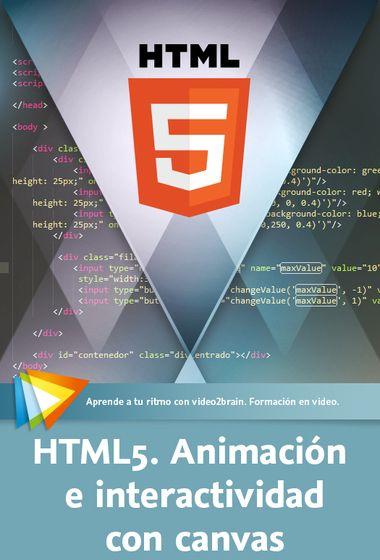 HTML5. Animación e interactividad con canvas.  Empieza a usar esta flexible herramienta para creación de contenidos