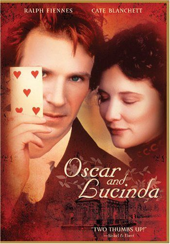Oscar and Lucinda is such peculiar story, bless that brilliant novelist. Blanchet and Fiennes are absolutely gifted in their portrayal of the characters along w a stellar cast. This is a classic.