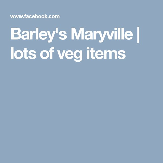Barley's Maryville   lots of veg items