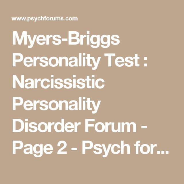 Myers-Briggs Personality Test : Narcissistic Personality Disorder Forum - Page 2 - Psych forums