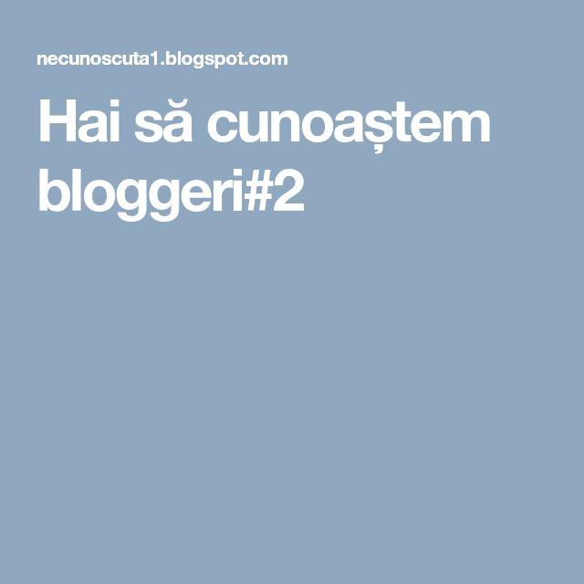 Hai să cunoaștem bloggeri#2