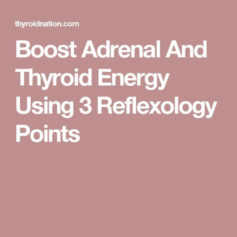 Boost Adrenal And Thyroid Energy Using 3 Reflexology Points