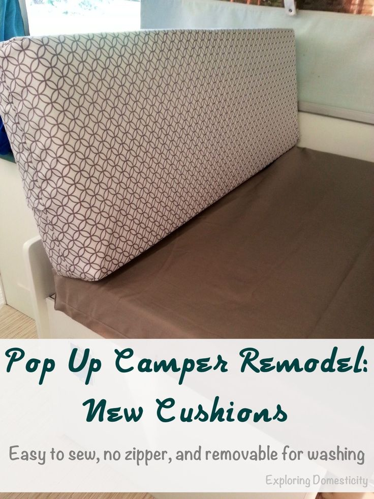 Pop Up Camper Remodel: New Cushions - Easy to sew, no zipper, removable for washing. Excellent method for any camper cushions or square cushions of any kind! Popup camper ideas, camper cushions