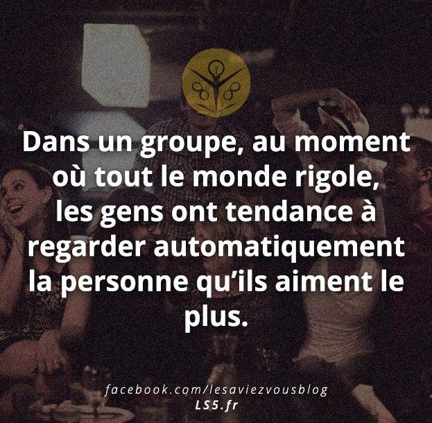 Dans un groupe, au moment où tout le monde rigolé, les gens ont tendance à regarder automatiquement la personne qu'ils aiment le plus.