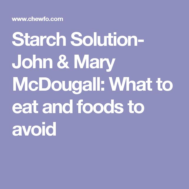 Starch Solution- John & Mary McDougall: What to eat and foods to avoid