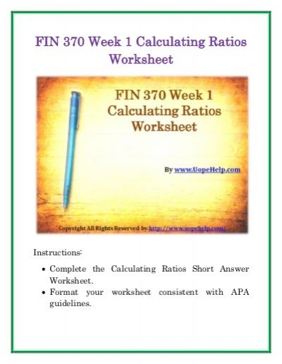 Complete the University of Phoenix Study Material: Get to Know Your FIN 370 Week 1 Calculating Ratios Worksheet available on the UopeHelp website.