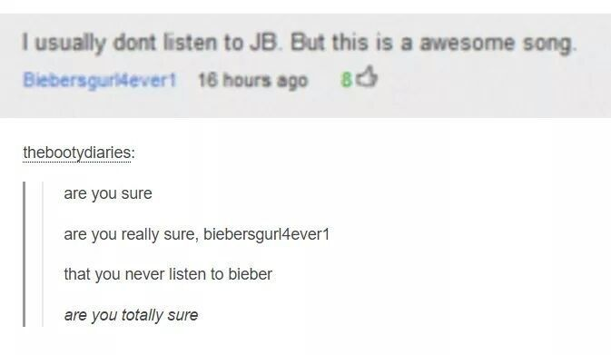 The girl who is totally not a Bieber fan at all, not one bit, nope.