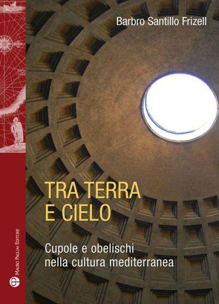 Tra terra e cielo: Cupole e obelischi nella cultura mediterranea
