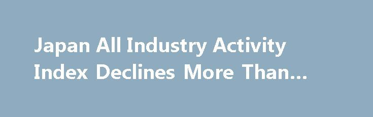 Japan All Industry Activity Index Declines More Than Forecast https://betiforexcom.livejournal.com/28574880.html  Japan's all industry activity decreased at a faster-than-expected pace in September, after rebounding in the previous month, data from the Ministry of Economy, Trade and Industry showed Tuesday.The all industry activity index dropped 0.5 percent mon...The post Japan All Industry Activity Index Declines More Than Forecast appeared first on forex-4you.com, الفوركس بالنسبة لك…