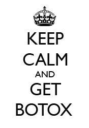 Keep Calm and Get Botox