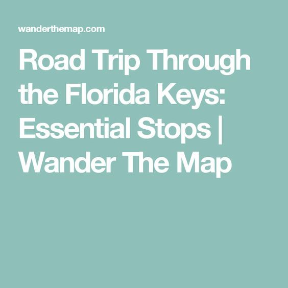 Road Trip Through the Florida Keys: Essential Stops   Wander The Map