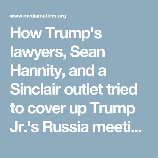 How Trump's lawyers, Sean Hannity, and a Sinclair outlet tried to cover up Trump Jr.'s Russia meeting