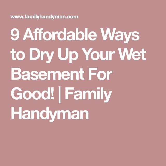 9 Affordable Ways to Dry Up Your Wet Basement For Good!   Family Handyman